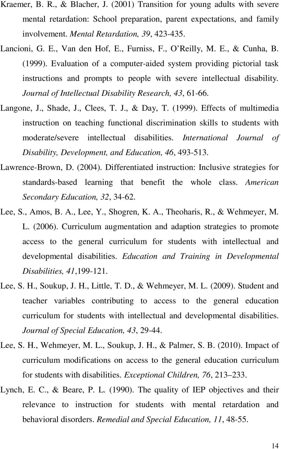 Evaluation of a computer-aided system providing pictorial task instructions and prompts to people with severe intellectual disability. Journal of Intellectual Disability Research, 43, 61-66.
