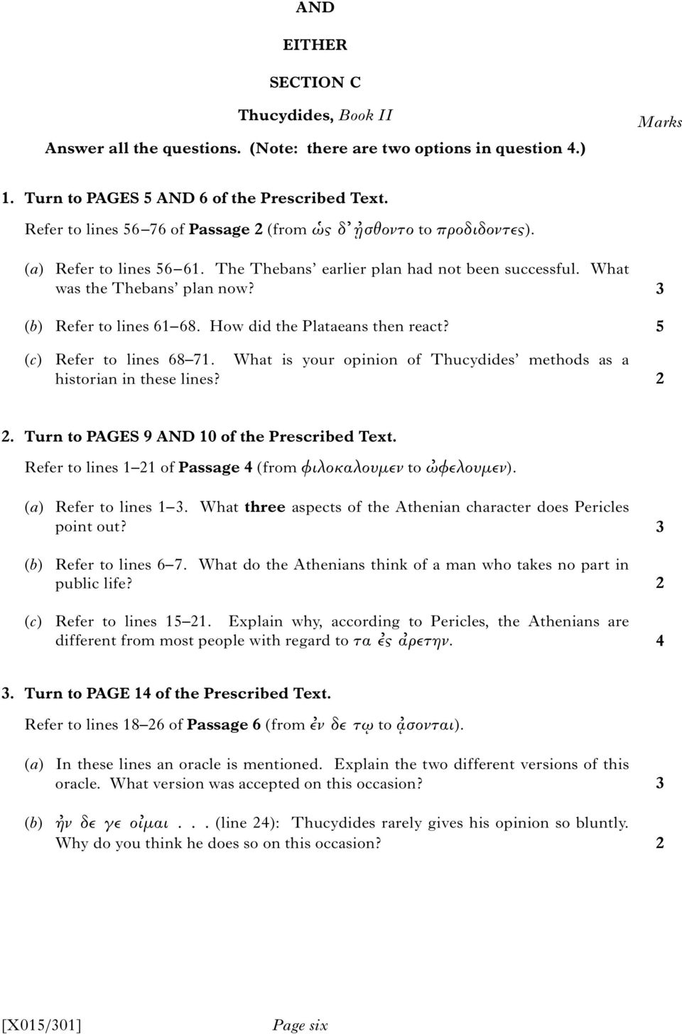 How did the Plataeans then react? 5 (c) Refer to lines 68 71. What is your opinion of Thucydides methods as a historian in these lines? 2 2. Turn to PAGES 9 AND 10 of the Prescribed Text.