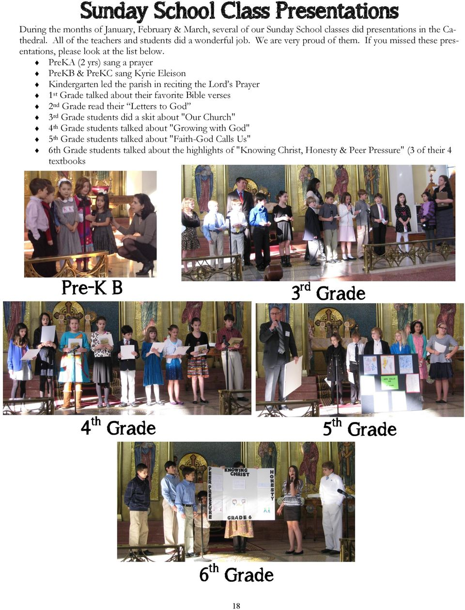 PreKA (2 yrs) sang a prayer PreKB & PreKC sang Kyrie Eleison Kindergarten led the parish in reciting the Lord s Prayer 1 st Grade talked about their favorite Bible verses 2 nd Grade read their