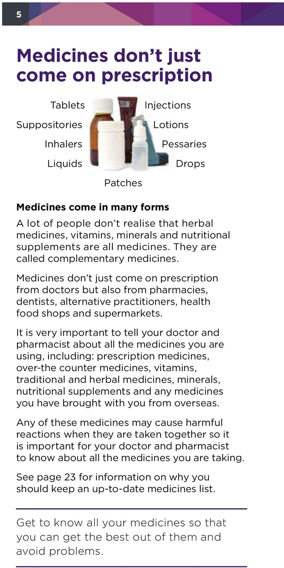 Medicines don t just come on prescription from doctors but also from pharmacies, dentists, alternative practitioners, health food shops and supermarkets.