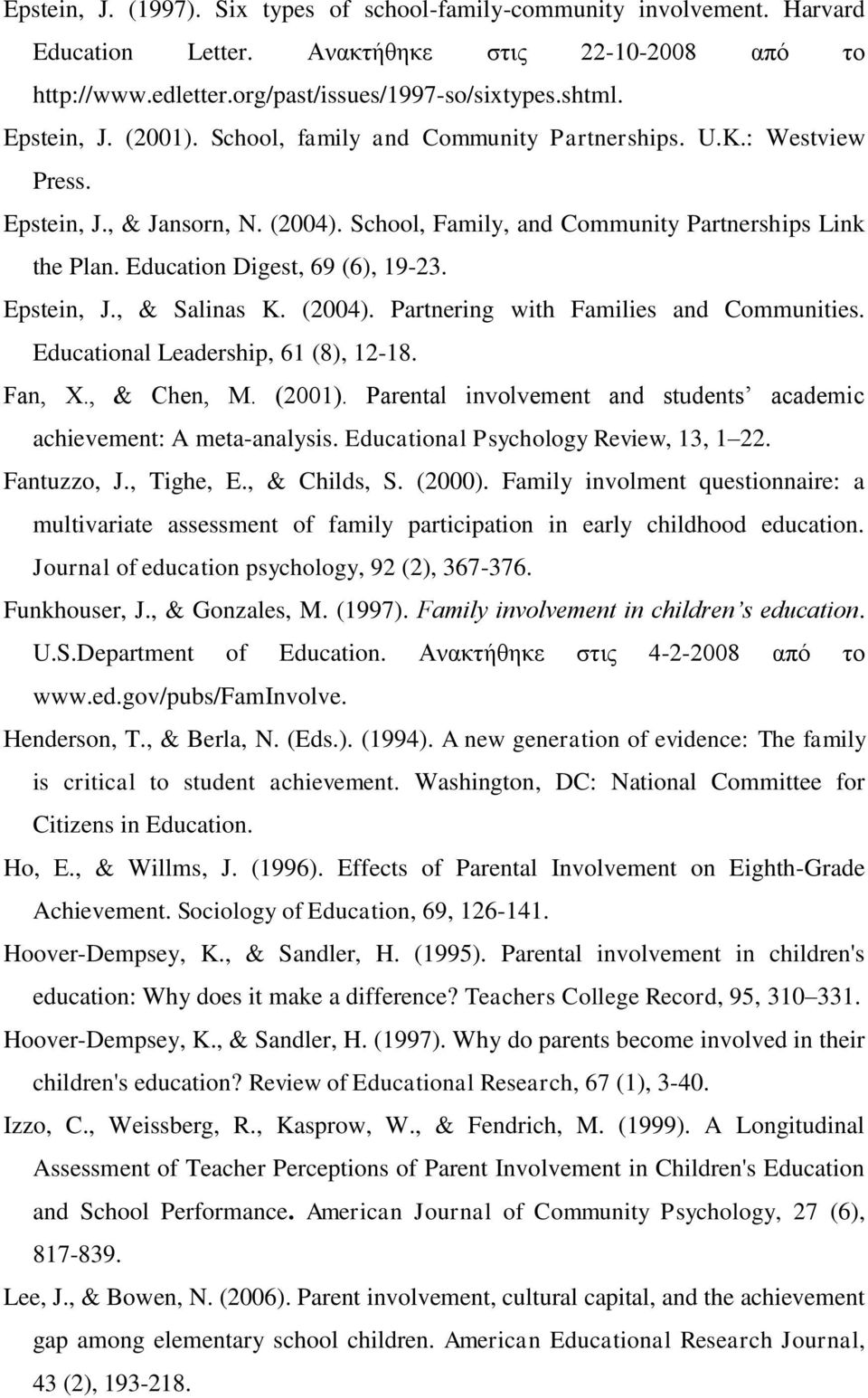 Education Digest, 69 (6), 19-23. Epstein, J., & Salinas K. (2004). Partnering with Families and Communities. Educational Leadership, 61 (8), 12-18. Fan, X., & Chen, M. (2001).
