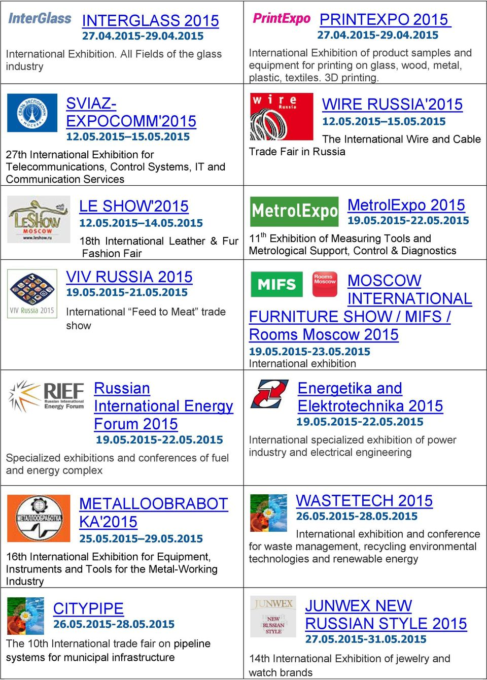05.2015-21.05.2015 International Feed to Meat trade show Russian International Energy Forum 2015 19.05.2015-22.05.2015 Specialized exhibitions and conferences of fuel and energy complex METALLOOBRABOT KA'2015 25.