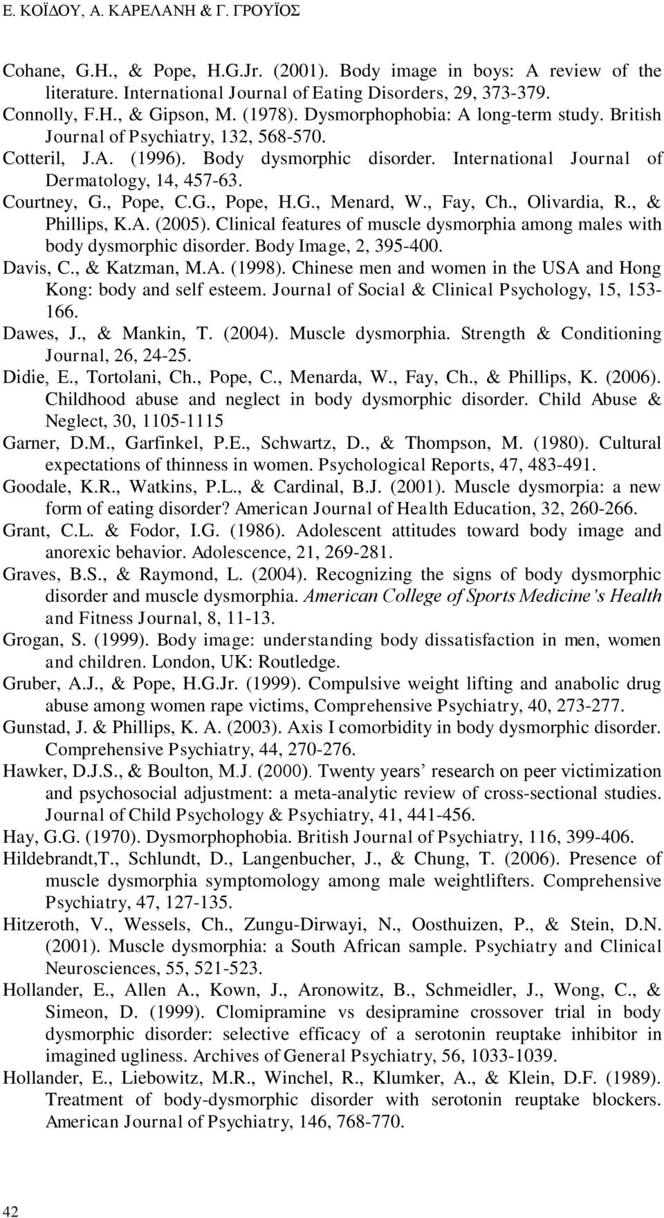 , Pope, C.G., Pope, H.G., Menard, W., Fay, Ch., Olivardia, R., & Phillips, K.A. (2005). Clinical features of muscle dysmorphia among males with body dysmorphic disorder. Body Image, 2, 395-400.