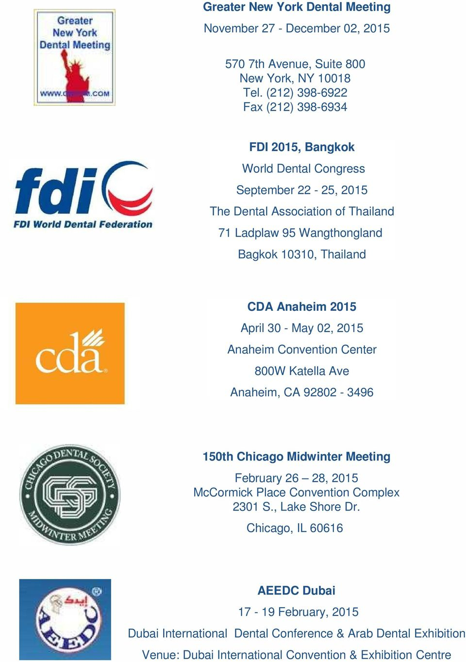 10310, Thailand CDA Anaheim 2015 April 30 - May 02, 2015 Anaheim Convention Center 800W Katella Ave Anaheim, CA 92802-3496 150th Chicago Midwinter Meeting February 26 28,