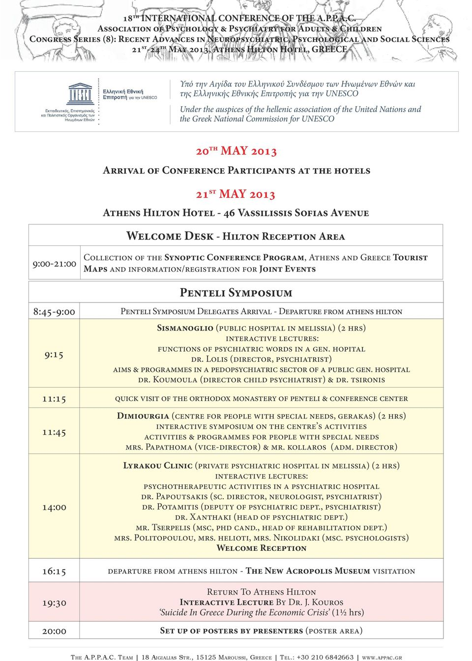 9:00-2:00 Collection of the Synoptic Conference Program, Athens and Greece Tourist Maps and information/registration for Joint Events Penteli Symposium 8:45-9:00 Penteli Symposium Delegates Arrival -