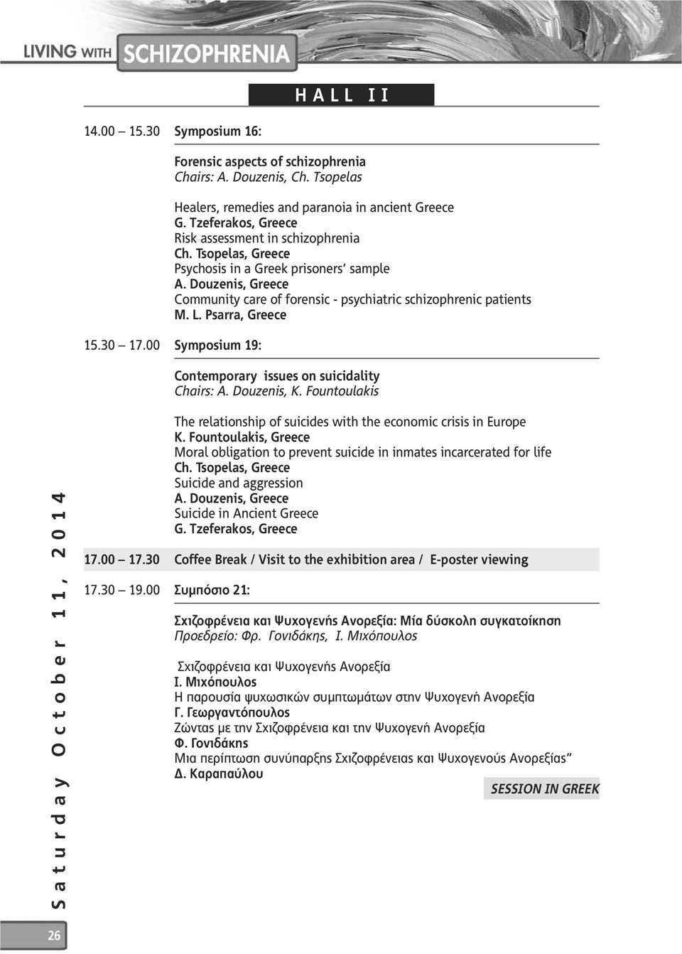 Psarra, Greece 5.30 7.00 Symposium 9: Contemporary issues on suicidality Chairs: A. Douzenis, K.