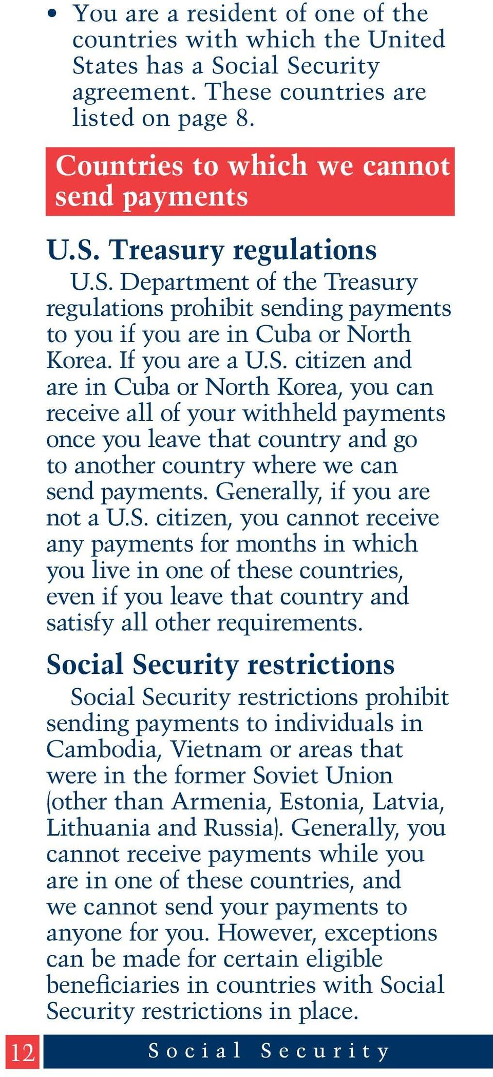 Generally, if you are not a U.S. citizen, you cannot receive any payments for months in which you live in one of these countries, even if you leave that country and satisfy all other requirements.