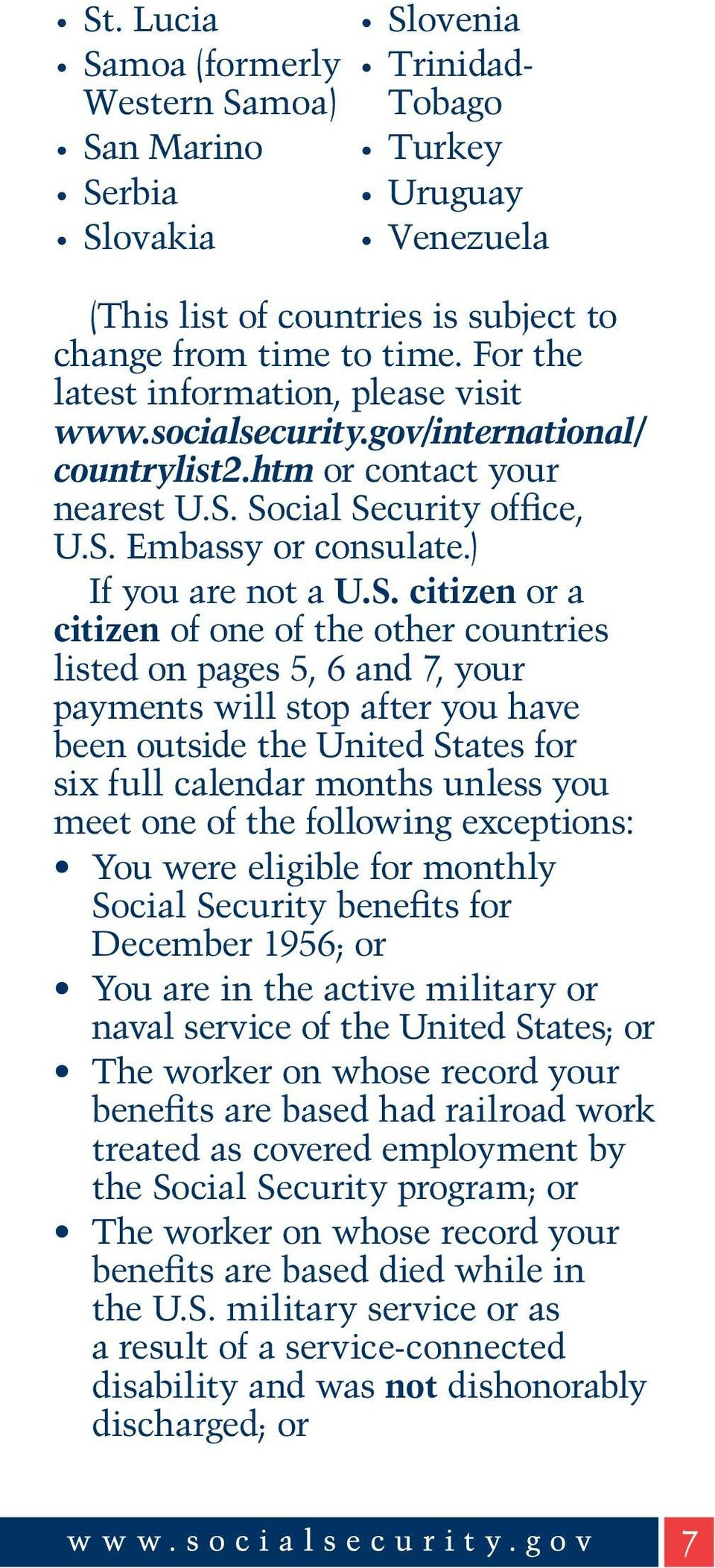 Social Security office, U.S. Embassy or consulate.) If you are not a U.S. citizen or a citizen of one of the other countries listed on pages 5, 6 and 7, your payments will stop after you have been