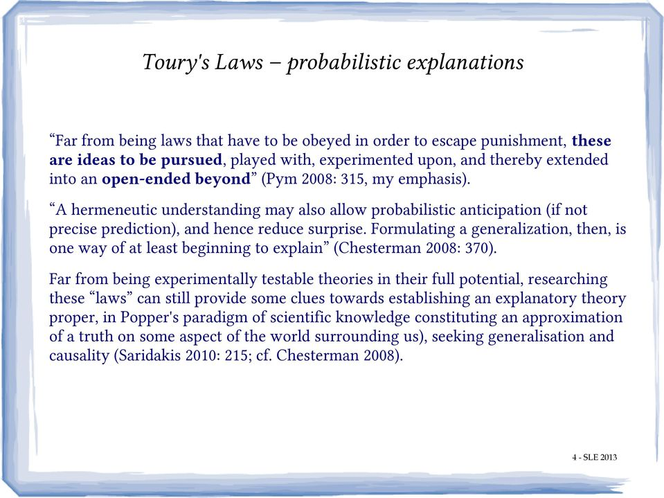 Formulating a generalization, then, is one way of at least beginning to explain (Chesterman 2008: 370).