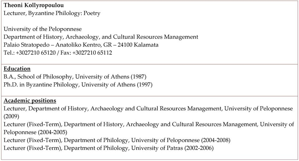 in Byzantine Philology, University of Athens (1997) Academic positions Lecturer, Department of History, Archaeology and Cultural Resources Management, University of Peloponnese (2009) Lecturer