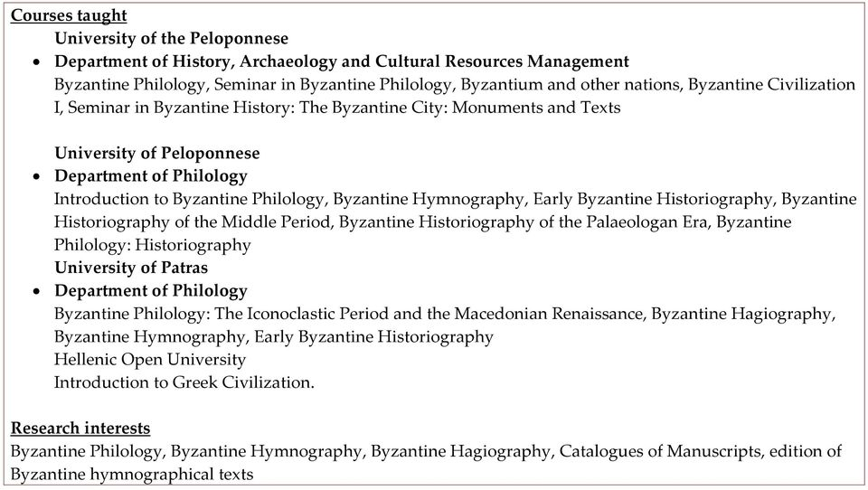 Hymnography, Early Byzantine Historiography, Byzantine Historiography of the Middle Period, Byzantine Historiography of the Palaeologan Era, Byzantine Philology: Historiography University of Patras