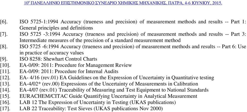 ISO 5725-6:1994 Accuracy (trueness and precision) of measurement methods and results -- Part 6: Use in practice of accuracy values [9]. ISO 8258: Shewhart Control Charts [10].