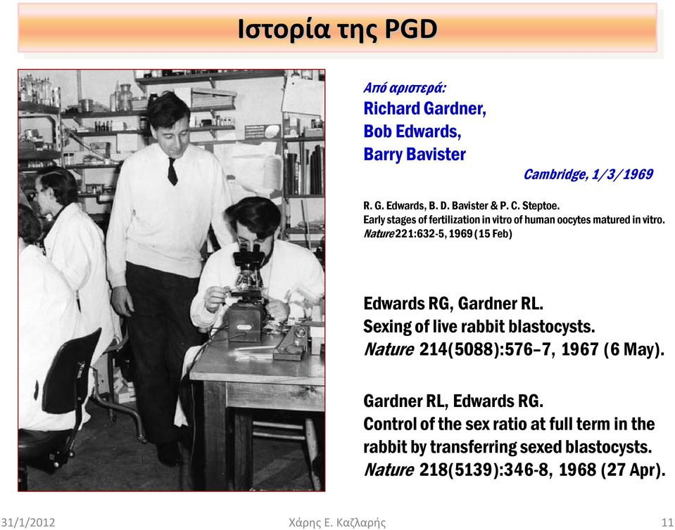 Sexing of live rabbit blastocysts. Nature 214(5088):576 7, 1967 (6 May). Gardner RL, Edwards RG.