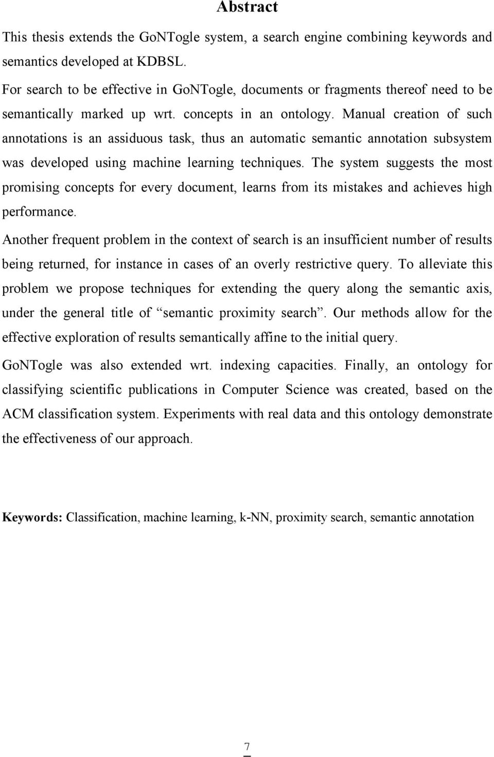 Manual creation of such annotations is an assiduous task, thus an automatic semantic annotation subsystem was developed using machine learning techniques.