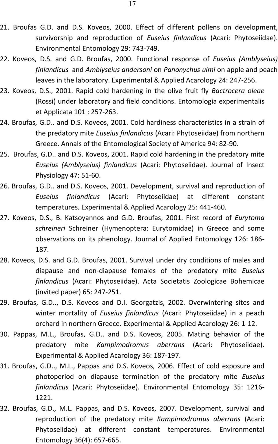 Experimental & Applied Acarology 24: 247-256. 23. Koveos, D.S., 2001. Rapid cold hardening in the olive fruit fly Βactrocera oleae (Rossi) under laboratory and field conditions.