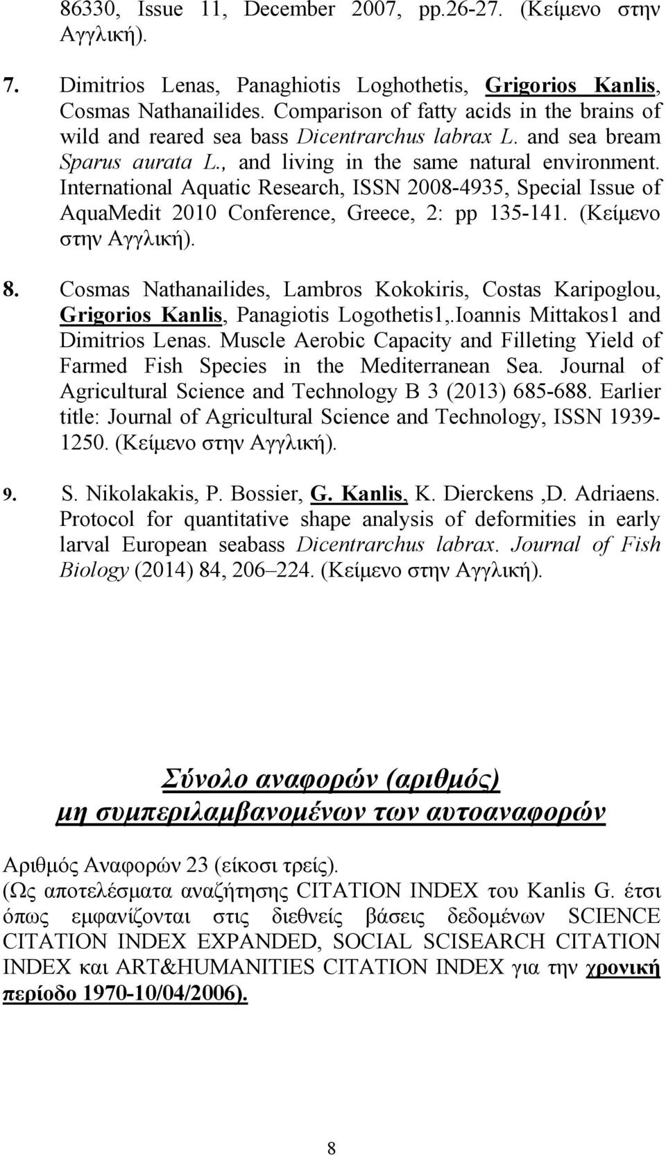 International Aquatic Research, ISSN 2008-4935, Special Issue of AquaMedit 2010 Conference, Greece, 2: pp 135-141. (Κείµενο στην Αγγλική). 8.