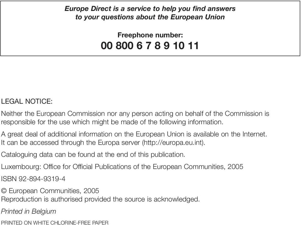 A great deal of additional information on the European Union is available on the Internet. It can be accessed through the Europa server (http://europa.eu.int).