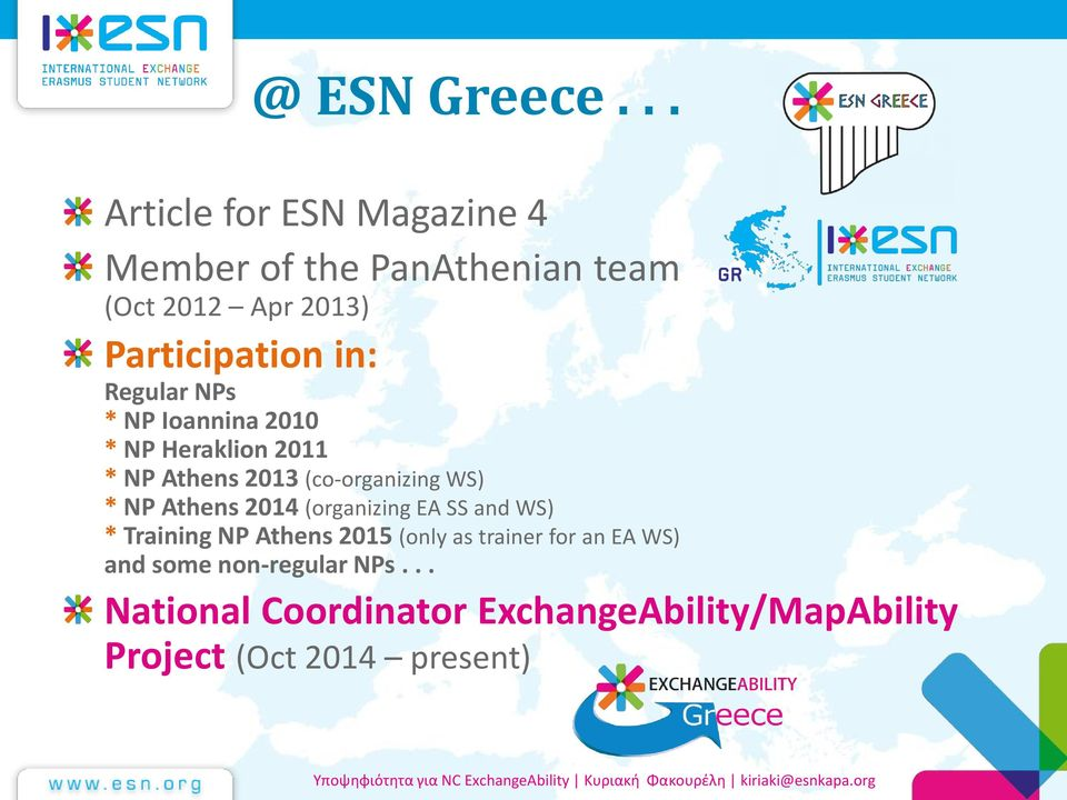 Ioannina 2010 * ΝP Heraklion 2011 * NP Athens 2013 (co-organizing WS) * NP Athens 2014 (organizing EA SS and WS) *