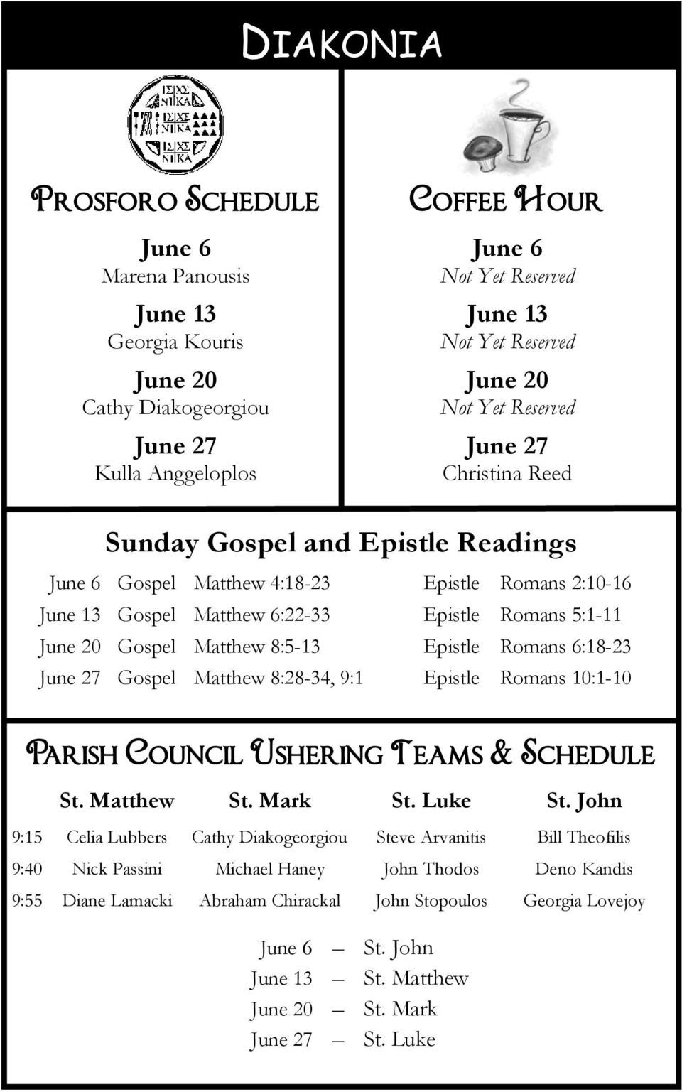 8:5-13 Epistle Romans 6:18-23 June 27 Gospel Matthew 8:28-34, 9:1 Epistle Romans 10:1-10 Parish Council Ushering Teams & Schedule St. Matthew St. Mark St. Luke St.