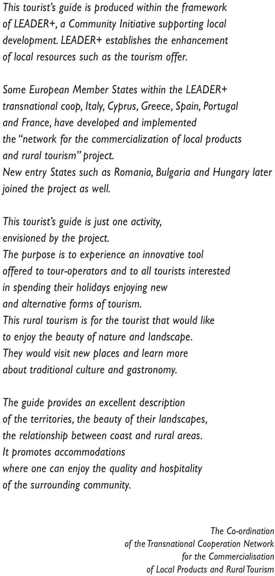 products and rural tourism project. New entry States such as Romania, Bulgaria and Hungary later joined the project as well. This tourist s guide is just one activity, envisioned by the project.