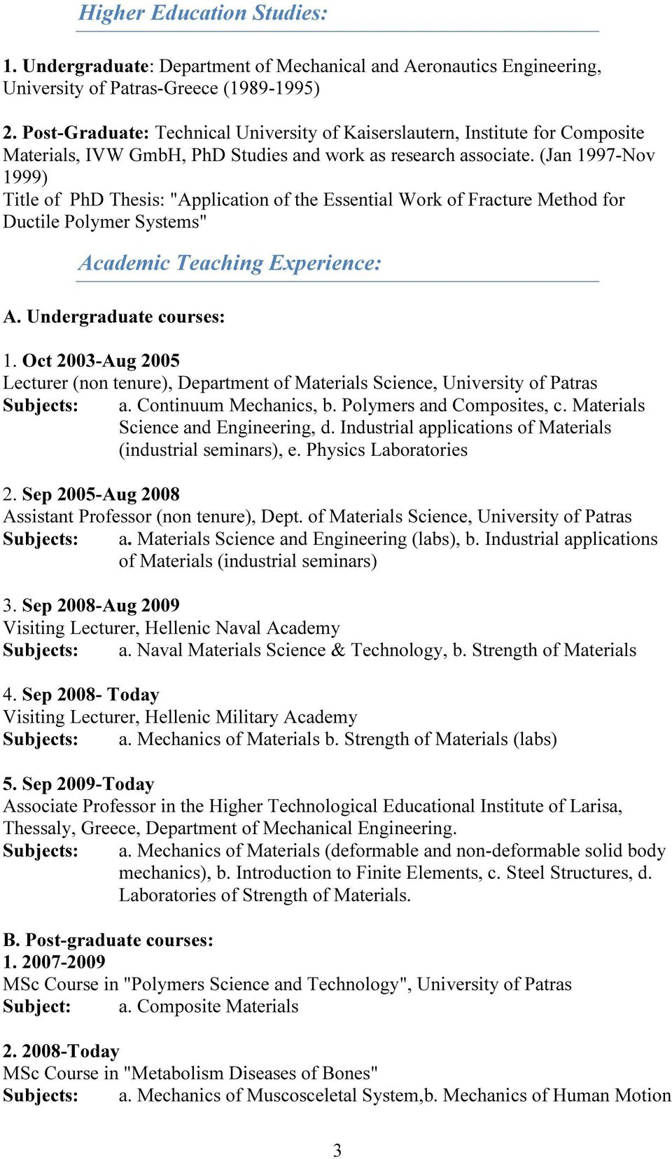 "(Jan 1997-Nov 1999) Title of PhD Thesis: ""Application of the Essential Work of Fracture Method for Ductile Polymer Systems"" Academic Teaching Experience: A. Undergraduate courses: 1."