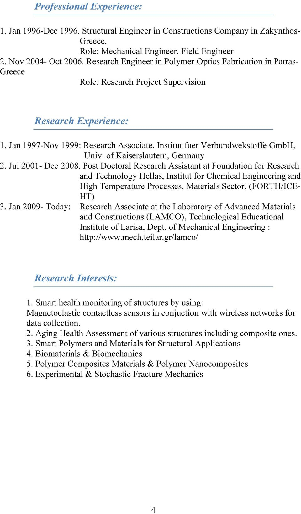 Jan 1997-Nov 1999: Research Associate, Institut fuer Verbundwekstoffe GmbH, Univ. of Kaiserslautern, Germany 2. Jul 2001- Dec 2008.