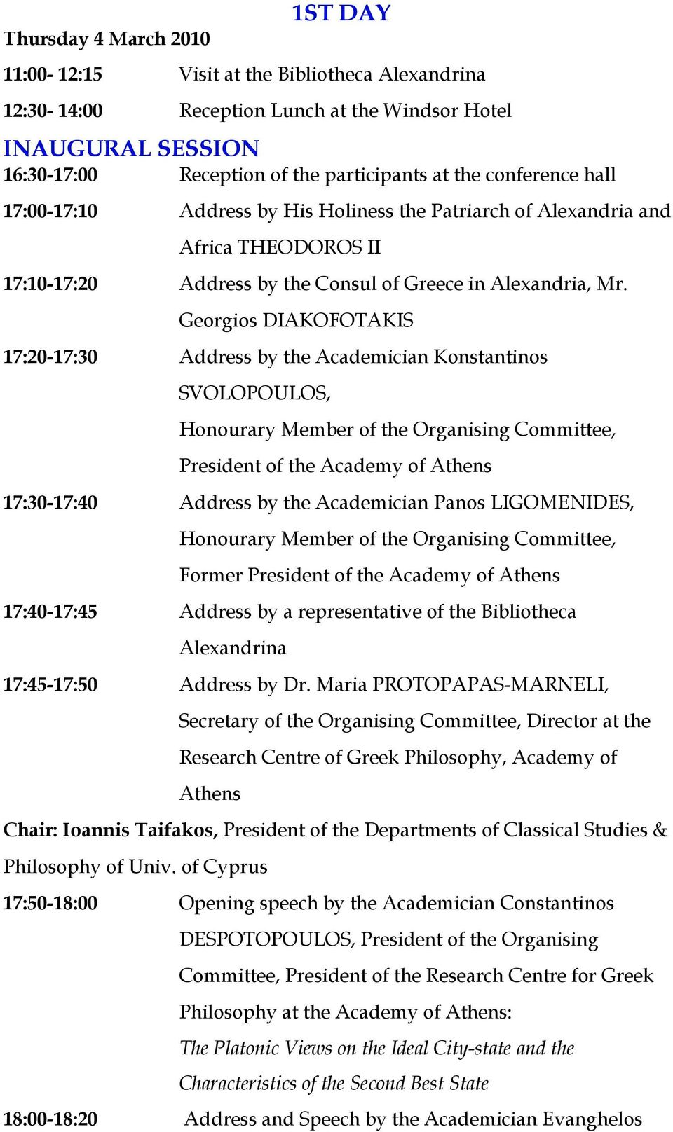 Georgios DIAKOFOTAKIS 17:20-17:30 Address by the Academician Konstantinos SVOLOPOULOS, Honourary Member of the Organising Committee, President of the Academy of Athens 17:30-17:40 Address by the