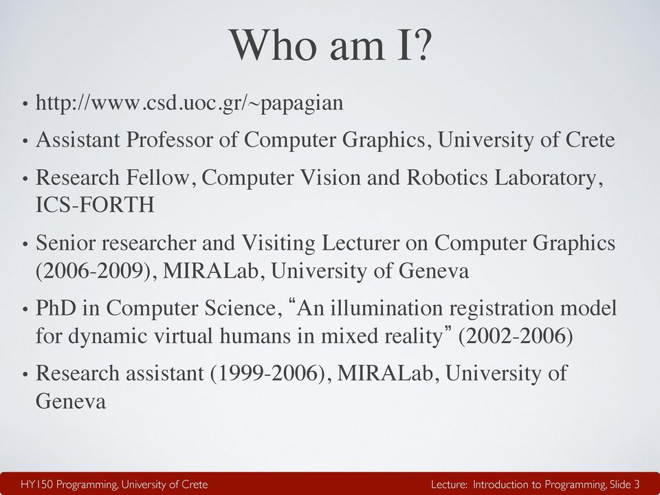 Laboratory, ICS-FORTH Senior researcher and Visiting Lecturer on Computer Graphics (2006-2009), MIRALab, University of