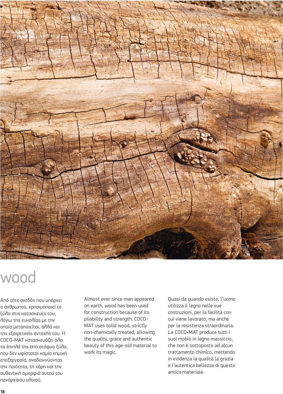 16 Almost ever since man appeared on earth, wood has been used for construction because of its pliability and strength.