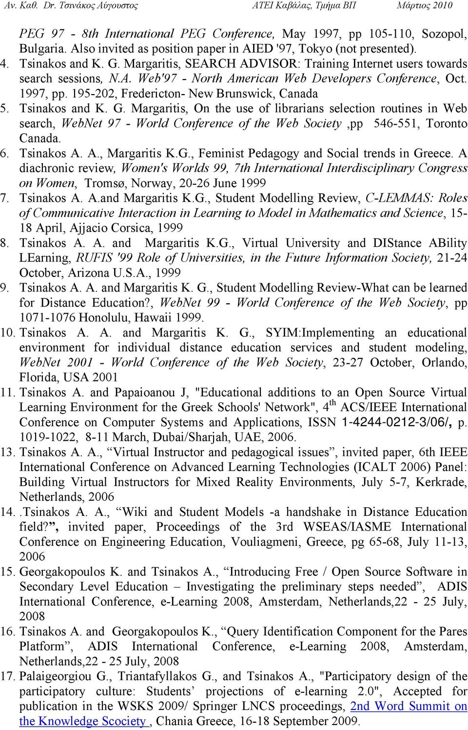 Tsinakos and K. G. Margaritis, On the use of librarians selection routines in Web search, WebNet 97 - World Conference of the Web Society,pp 546-551, Toronto Canada. 6. Tsinakos A. A., Margaritis K.G., Feminist Pedagogy and Social trends in Greece.