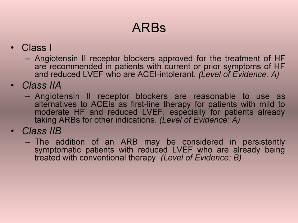 (Level of Evidence: A) Class IIA Angiotensin II receptor blockers are reasonable to use as alternatives to ACEIs as first-line therapy for patients with mild to