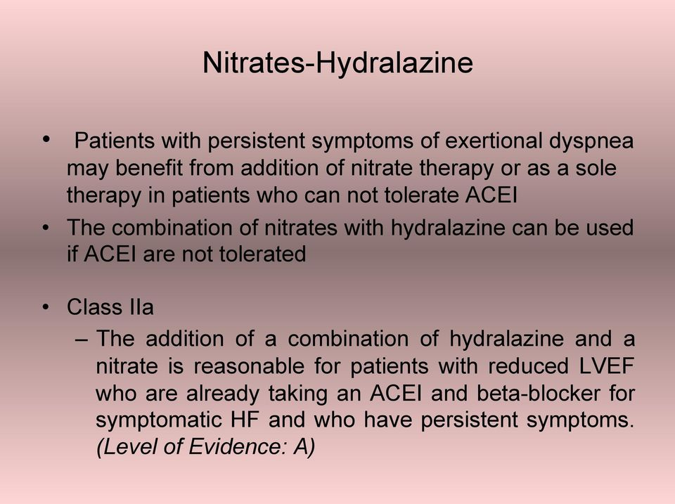 not tolerated Class IIa The addition of a combination of hydralazine and a nitrate is reasonable for patients with reduced