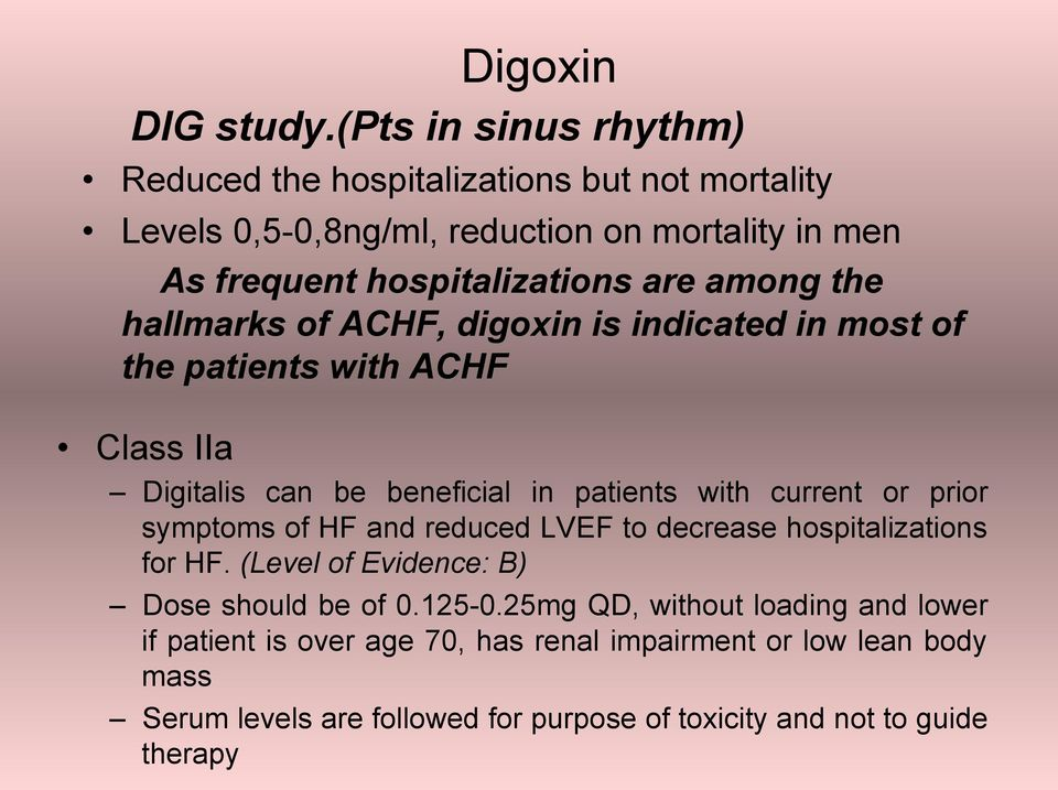 among the hallmarks of ACHF, digoxin is indicated in most of the patients with ACHF Class IIa Digitalis can be beneficial in patients with current or prior