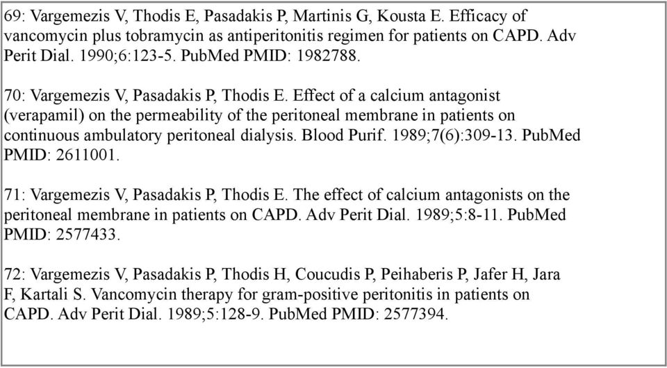 Effect of a calcium antagonist (verapamil) on the permeability of the peritoneal membrane in patients on continuous ambulatory peritoneal dialysis. Blood Purif. 1989;7(6):309-13. PubMed PMID: 2611001.