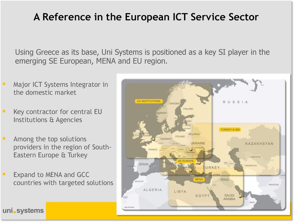 Major ICT Systems Integrator in the domestic market Key contractor for central EU Institutions & Agencies