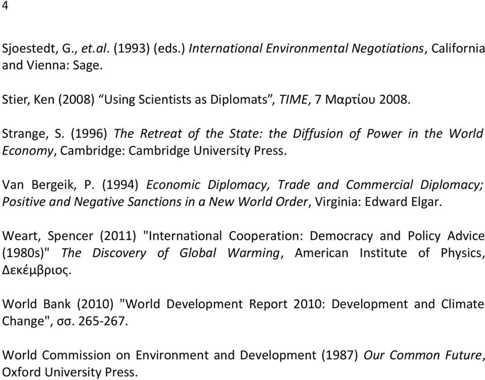 (1994) Economic Diplomacy, Trade and Commercial Diplomacy; Positive and Negative Sanctions in a New World Order, Virginia: Edward Elgar.