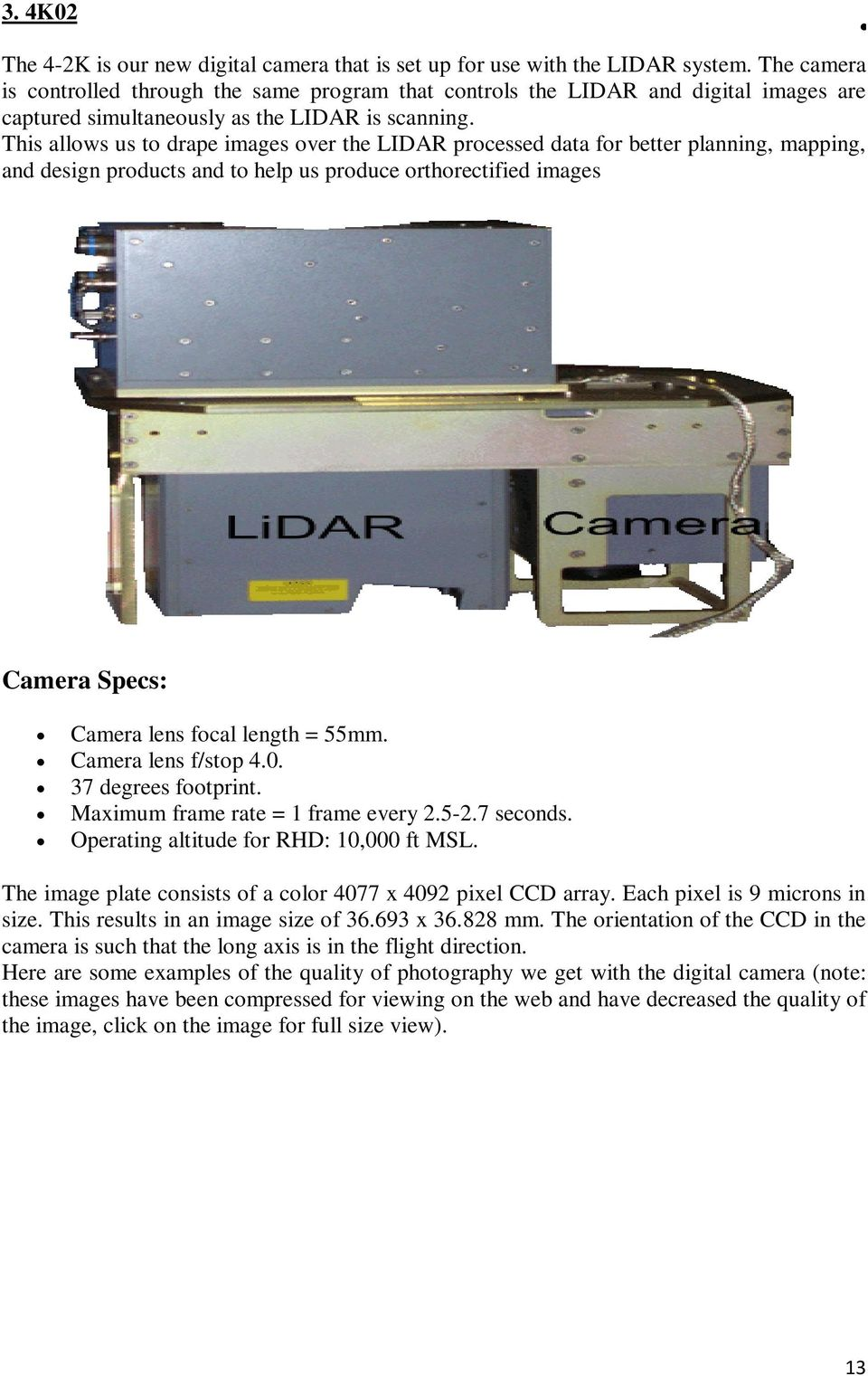 This allows us to drape images over the LIDAR processed data for better planning, mapping, and design products and to help us produce orthorectified images Camera Specs: Camera lens focal length =