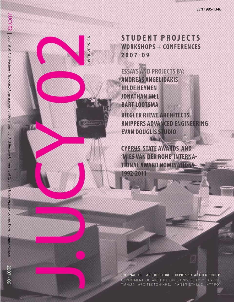 J.UCY 02 WEB VERSION student projects workshops + conferences 2007-09 essays and projects by: andreas angelidakis hilde heynen JONATHAN HILL BART LOOTSMA