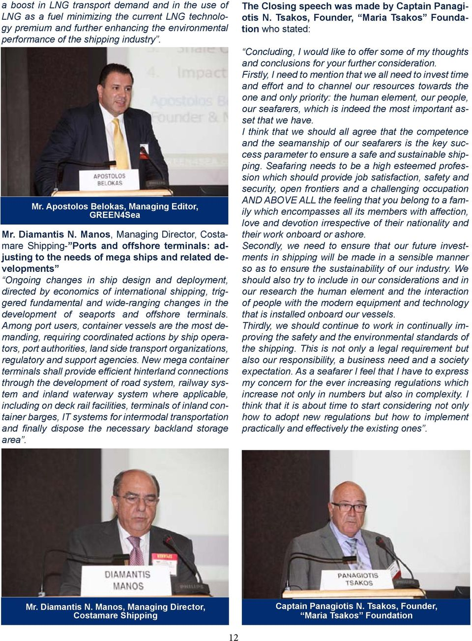 Manos, Managing Director, Costamare Shipping- Ports and offshore terminals: adjusting to the needs of mega ships and related developments Ongoing changes in ship design and deployment, directed by