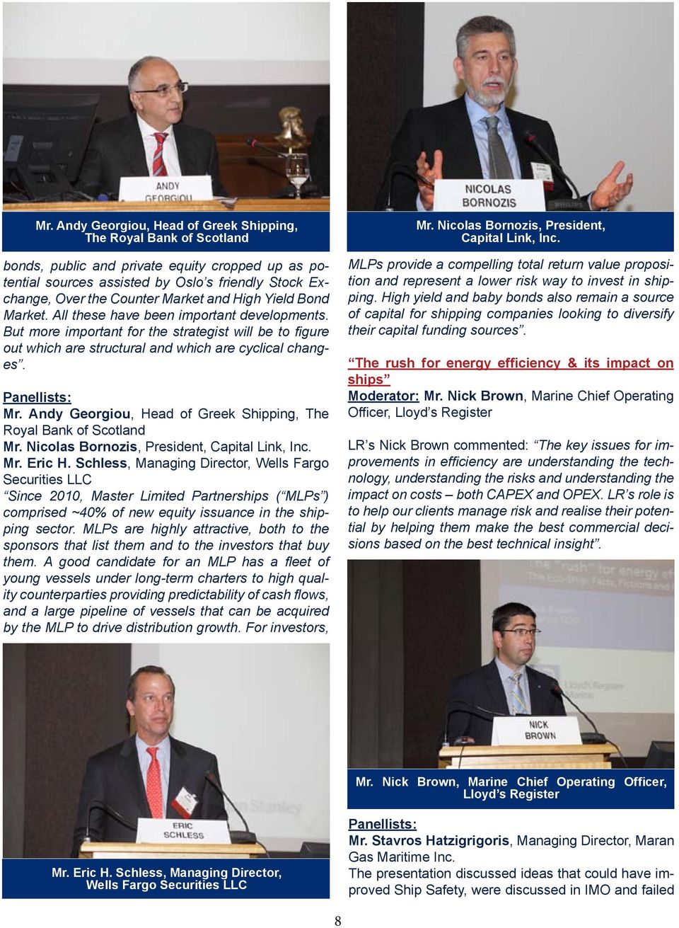 Panellists: Mr. Andy Georgiou, Head of Greek Shipping, The Royal Bank of Scotland Mr. Nicolas Bornozis, President, Capital Link, Inc. Mr. Eric H.
