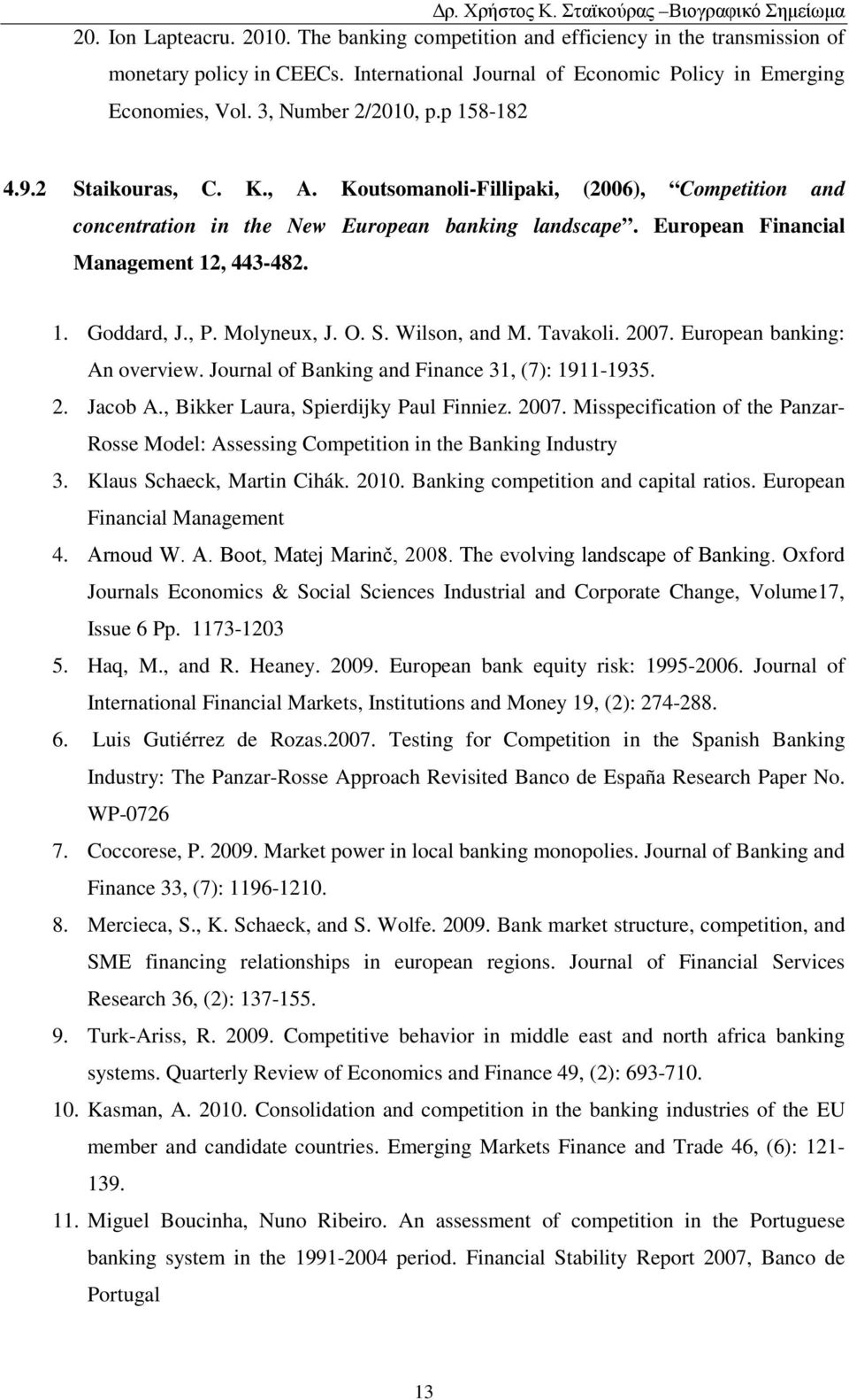 European Financial Management 12, 443-482. 1. Goddard, J., P. Molyneux, J. O. S. Wilson, and M. Tavakoli. 2007. European banking: An overview. Journal of Banking and Finance 31, (7): 1911-1935. 2. Jacob A.