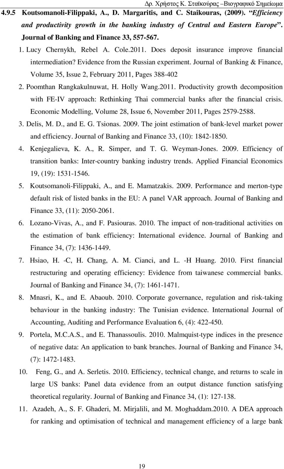 Journal of Banking & Finance, Volume 35, Issue 2, February 2011, Pages 388-402 2. Poomthan Rangkakulnuwat, H. Holly Wang.2011. Productivity growth decomposition with FE-IV approach: Rethinking Thai commercial banks after the financial crisis.