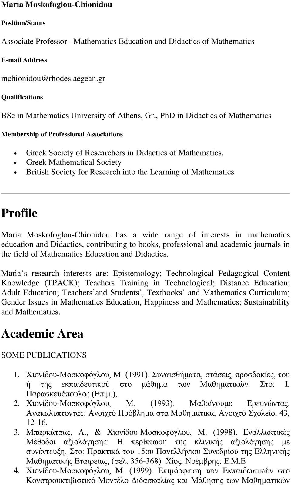 Greek Mathematical Society British Society for Research into the Learning of Mathematics Profile Maria Moskofoglou-Chionidou has a wide range of interests in mathematics education and Didactics,