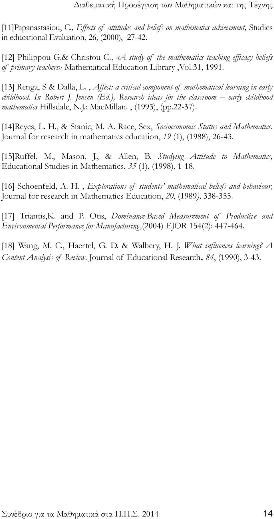 , Affect: a critical component of mathematical learning in early childhood. In Robert J. Jensen (Ed.), Research ideas for the classroom early childhood mathematics Hillsdale, N.J.: MacMillan.