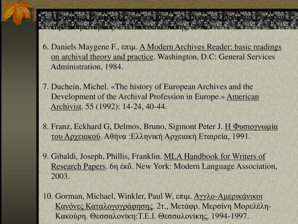 «The history of European Archives and the Development of the Archival Profession in Europe.» American Archivist. 55 (1992): 14-24, 40-44. 8. Franz, Eckhard G, Delmos, Bruno, Sigmont Peter J.