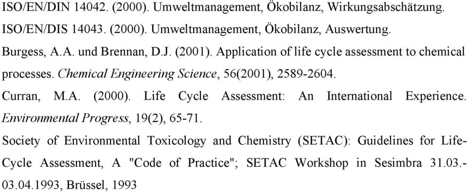 Chemical Engineering Science, 56(2001), 2589-2604. Curran, M.A. (2000). Life Cycle Assessment: An International Experience.