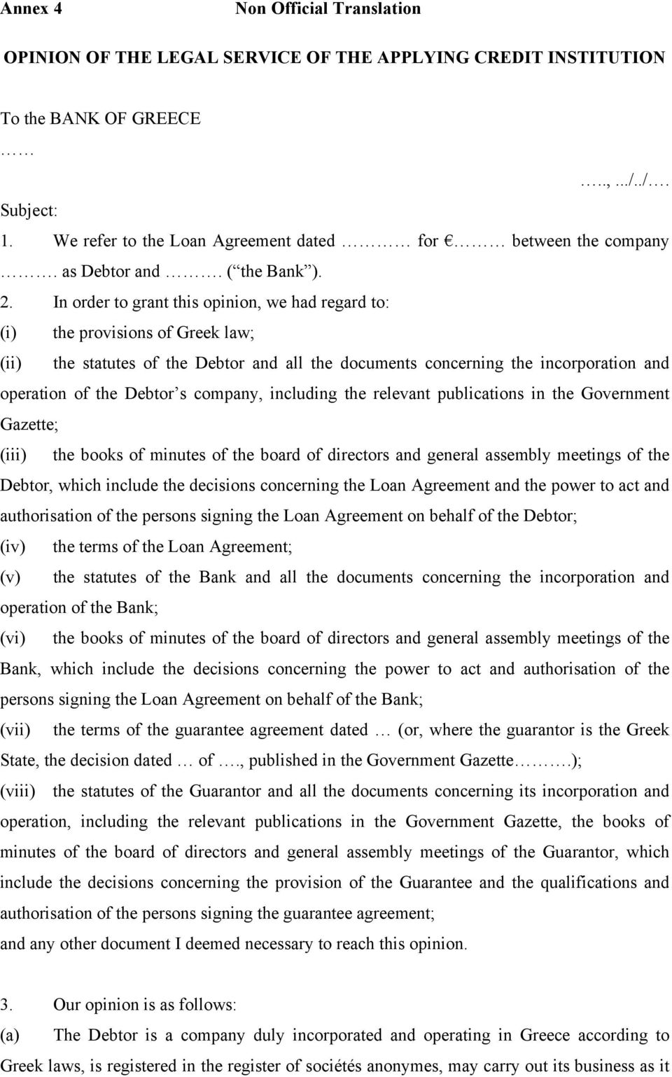 In order to grant this opinion, we had regard to: (i) the provisions of Greek law; (ii) the statutes of the Debtor and all the documents concerning the incorporation and operation of the Debtor s