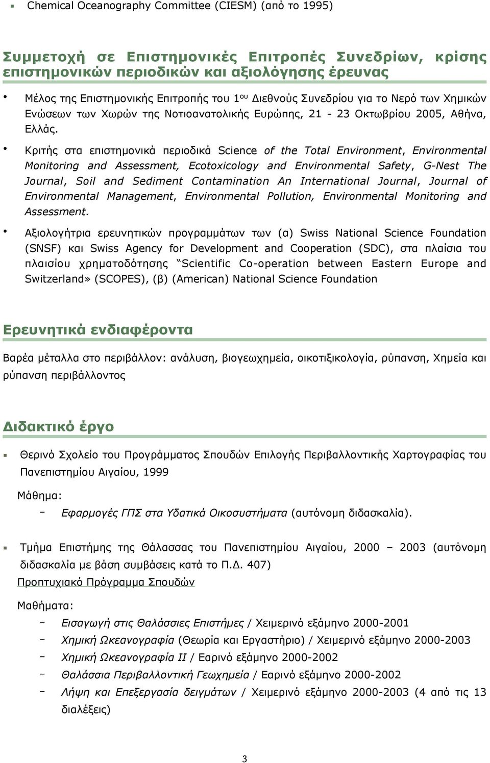 Κριτής στα επιστηµονικά περιοδικά Science of the Total Environment, Environmental Monitoring and Assessment, Ecotoxicology and Environmental Safety, G-Nest The Journal, Soil and Sediment