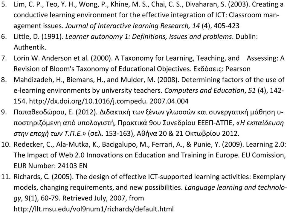 A Taxonomy for Learning, Teaching, and Assessing: A Revision of Bloom's Taxonomy of Educational Objectives. Εκδόσεις: Pearson 8. Mahdizadeh, H., Biemans, H., and Mulder, M. (2008).