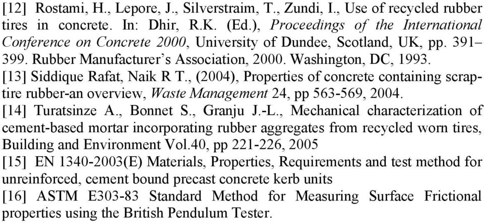 [13] Siddique Rafat, Naik R T., (2004), Properties of concrete containing scraptire rubber-an overview, Waste Management 24, pp 563-569, 2004. [14] Turatsinze A., Bonnet S., Granju J.-L.
